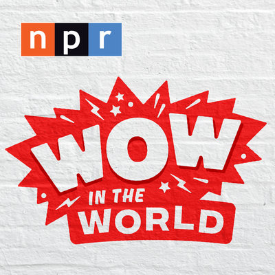 Wow in the World podcast from NPR.